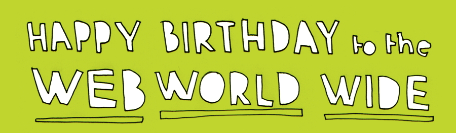 happy birthday world wide web