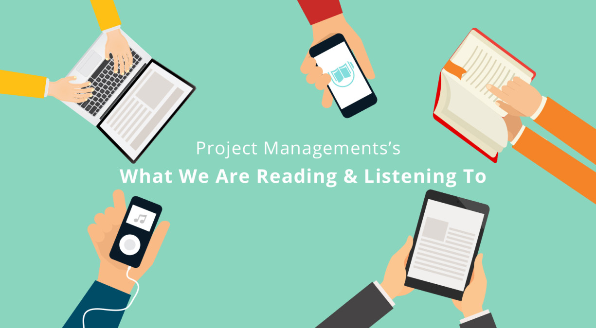 Project Management's – What We Are Reading or Listening To