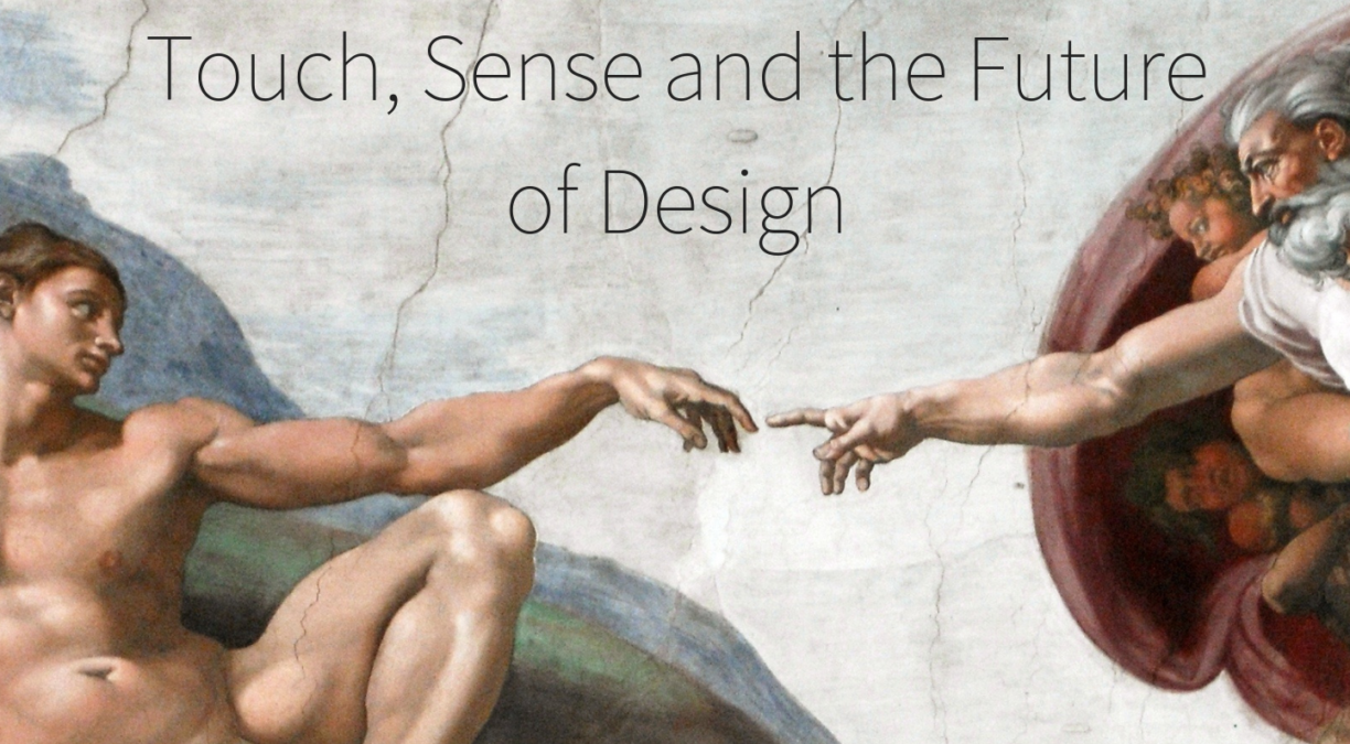 Touch, Sense and the Future of Design