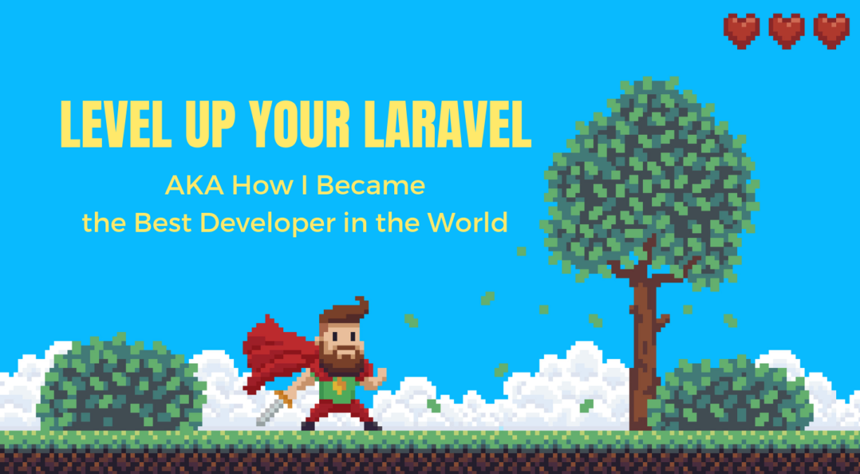 Level Up Your Laravel: How I Became The Best Developer in The World