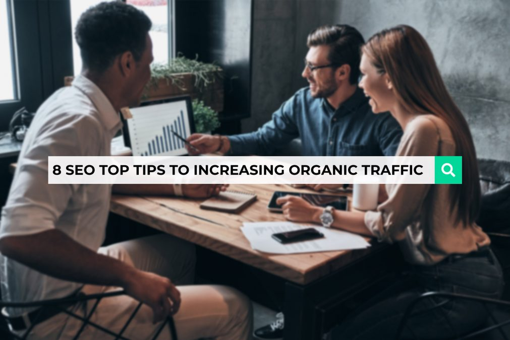 8 SEO Top Tips to Increasing Organic Traffic